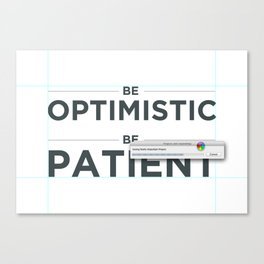 Be patient. Be Optimistic. A PSA for stressed creatives. Canvas Print