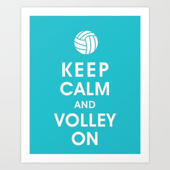 Keep Calm and Volley On (For the Love of Volley Ball) Art Print