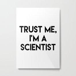 Trust me I'm a scientist Metal Print