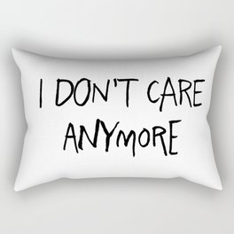 I don't care anymore Rectangular Pillow