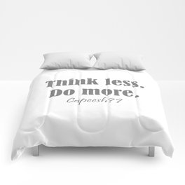 think less. do more. capeesh?? Comforters