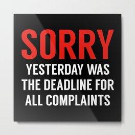 Complaints Deadline Metal Print