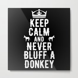 Keep Calm And Never Bluff A Donkey Metal Print