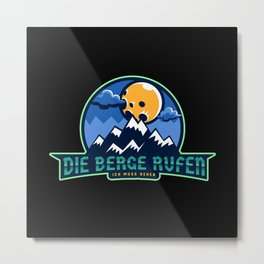 The mountains are calling - I must go Metal Print