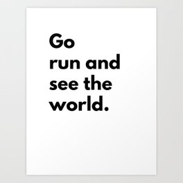 Go run and see the world Art Print