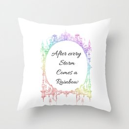 After every Storm Comes a Rainbow Throw Pillow