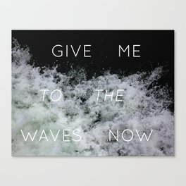 Give Me to the Waves Canvas Print