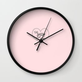 Too sassy for you. Wall Clock