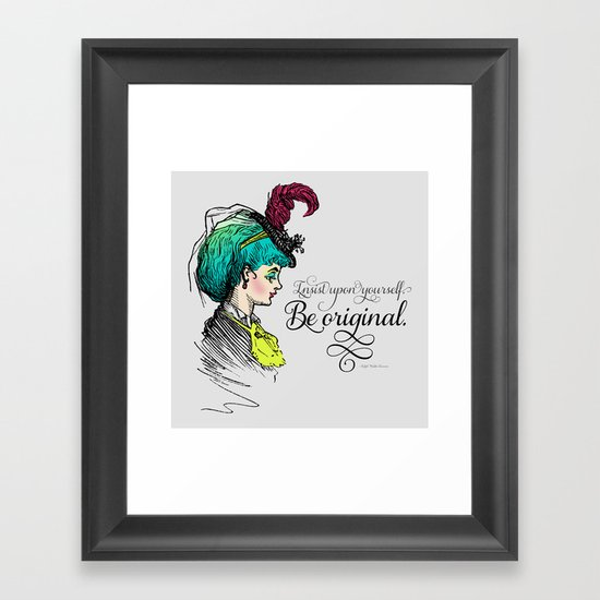 Be original. Framed Art Print