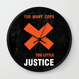 Too many cops, too little justice anti police brutality artwork Wall Clock