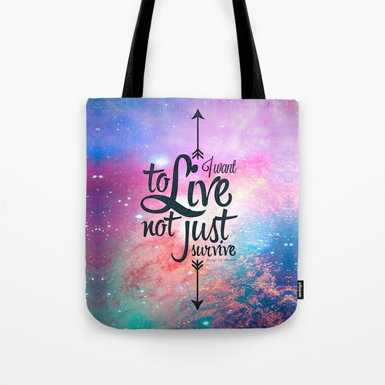 I want to live not just survive. Tote Bag