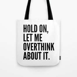 Hold On Let Me Overthink About It Tote Bag
