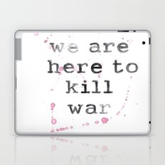 we are here to kill war Laptop & iPad Skin