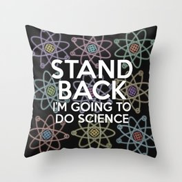 STAND BACK IM GOING TO DO SCIENCE Funny Cool Quote Throw Pillow