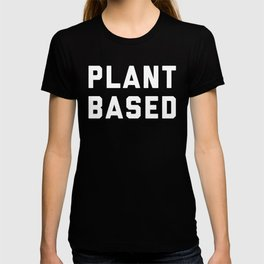 Plant Based Vegan Quote T-shirt