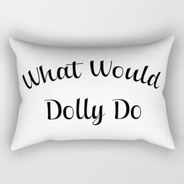 What would dolly do Rectangular Pillow
