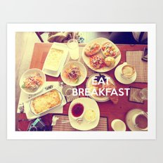 Eat Breakfast Art Print