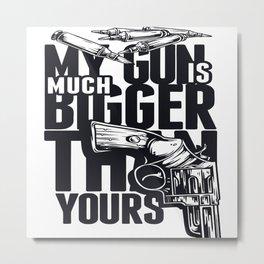 My Gun Is Bigger Metal Print
