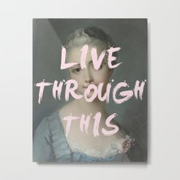 LIVE THROUGH THIS Metal Print