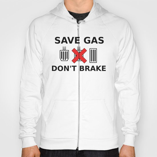 Save Gas, Don't Brake Hoody