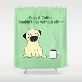 Pugs and Coffee Shower Curtain