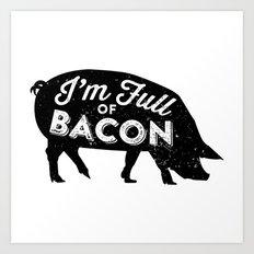 I'm Full of Bacon Art Print