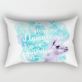 Much like the glorious llamacorn, I too am majestic and beautiful. Rectangular Pillow
