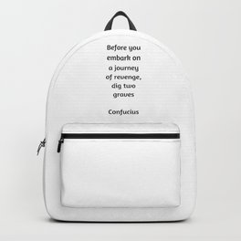 Confucius Quote - Before you embark on a journey of revenge dig two graves Backpack