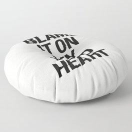BLAME IT ON MY WILD HEART whimsical motivational typography in black and white home wall decor Floor Pillow