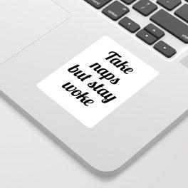 Take Naps But Stay Woke Sticker