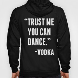 TRUST ME YOU CAN DANCE - VODKA (BLACK) Hoody