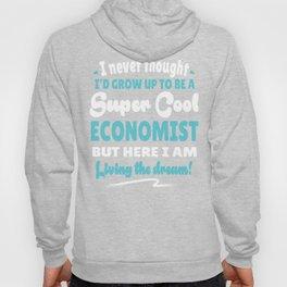 Economist Living The Dream Quote Gift Hoody