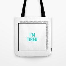 I'm tired. Tote Bag