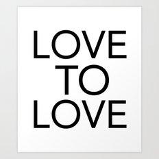 LOVE TO LOVE Art Print