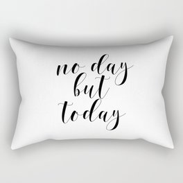 No Day But Today, Typographic Print, Motivational Art, Inspirational Quote, Wall Art Rectangular Pillow
