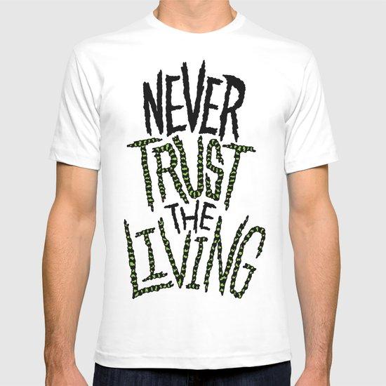 Never Trust the Living! T-shirt