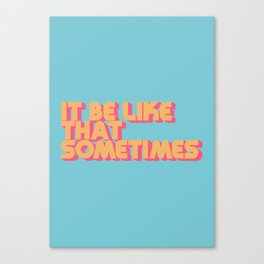 """It be like that sometimes"" Retro Blue Canvas Print"