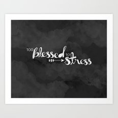 Too Blessed To Stress Art Print