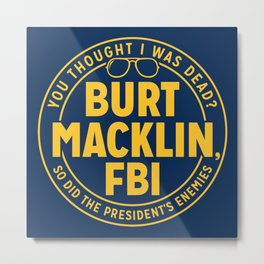 BURT FBI MACKLIN Metal Print