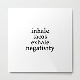Inhale Tacos Exhale Negativity Metal Print
