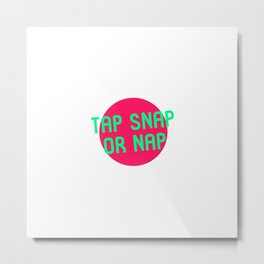 Tap Snap or Nap Black Belt Martial Arts BJJ MMA Lover Metal Print