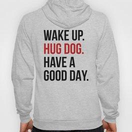 Wake Up, Hug Dog, Have a Good Day Hoody