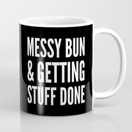 Messy Bun & Getting Stuff Done (Black & White) Coffee Mug