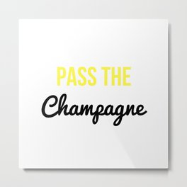 Pass The Champagne Metal Print