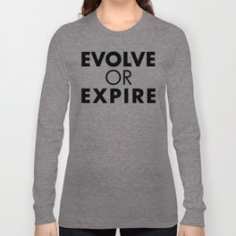 Evolve or expire Long Sleeve T-shirt