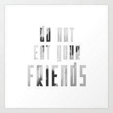 Do Not Eat Your Friends Art Print