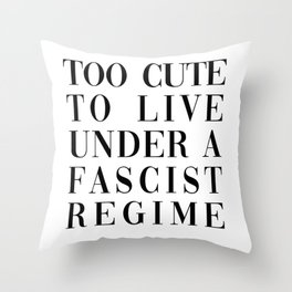 TOO CUTE FOR FASCISM (BLACK TEXT) Throw Pillow