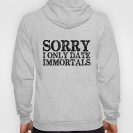 Sorry, I only date immortals! Hoody