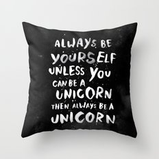 Always be yourself. Unless you can be a unicorn, then always be a unicorn. Throw Pillow
