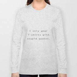 I Only Wear Stupid T-Shirts Long Sleeve T-shirt
